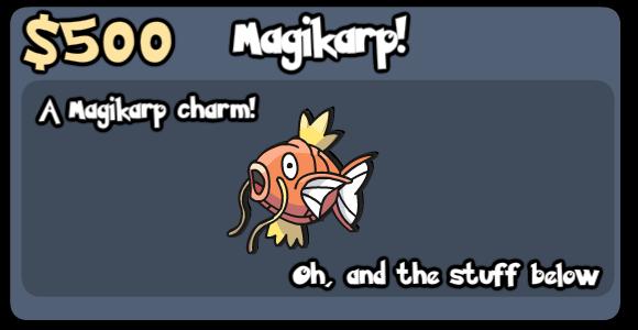 $500: Magikarp: You get a Magikarp Charm!
